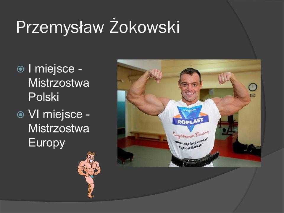 Przemysław Żokowski I miejsce - Mistrzostwa Polski VI miejsce - Mistrzostwa Europy