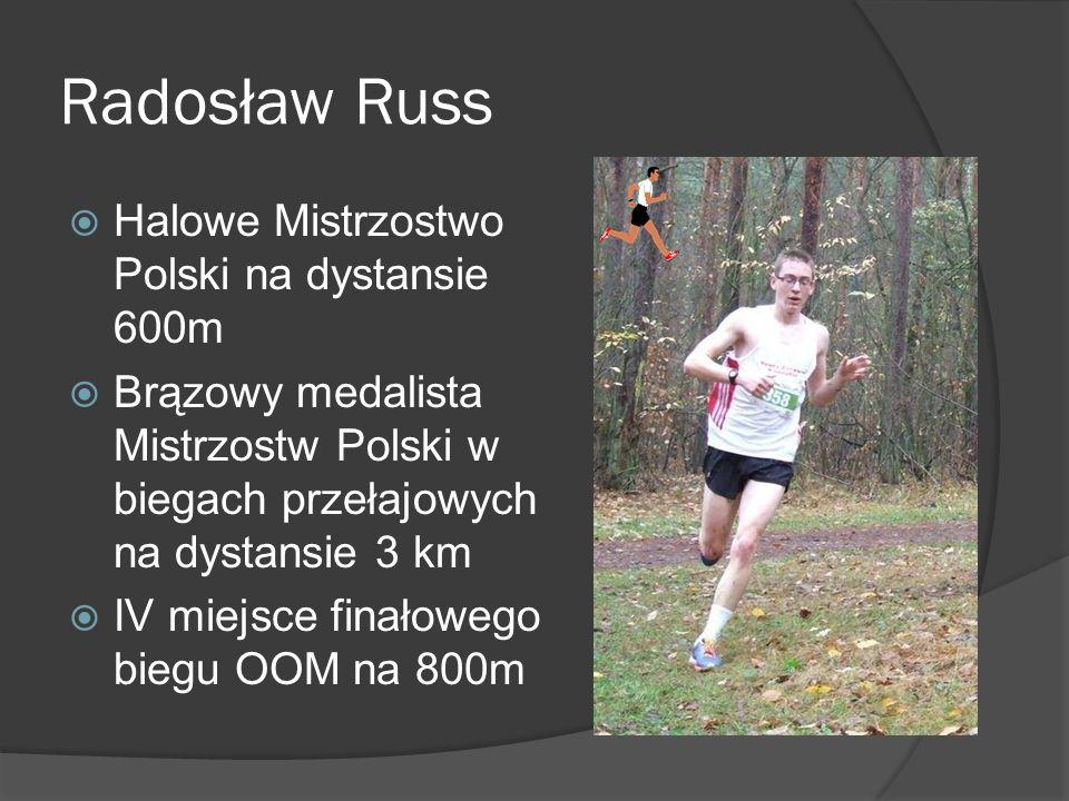 Radosław Russ Halowe Mistrzostwo Polski na dystansie 600m Brązowy medalista Mistrzostw Polski w biegach przełajowych na dystansie 3 km IV miejsce fina