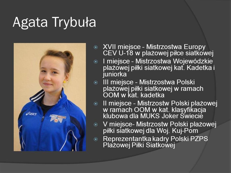 Agata Trybuła XVII miejsce - Mistrzostwa Europy CEV U-18 w plażowej piłce siatkowej I miejsce - Mistrzostwa Wojewódzkie plażowej piłki siatkowej kat.