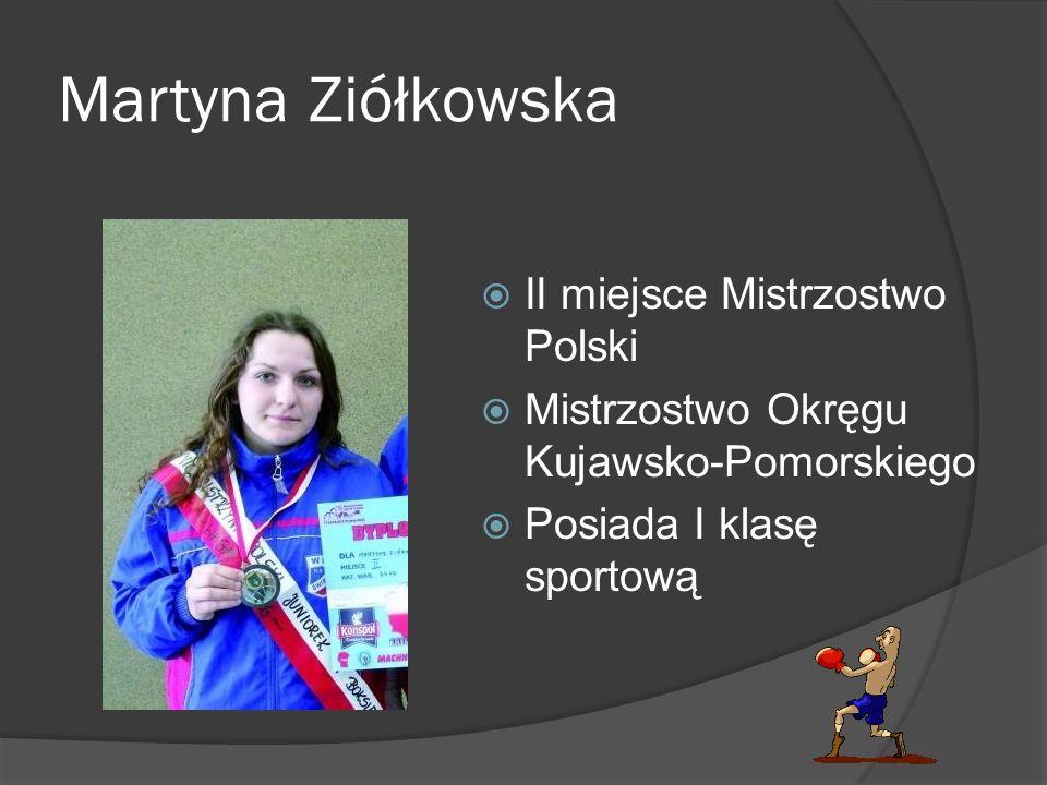 Martyna Ziółkowska II miejsce Mistrzostwo Polski Mistrzostwo Okręgu Kujawsko-Pomorskiego Posiada I klasę sportową
