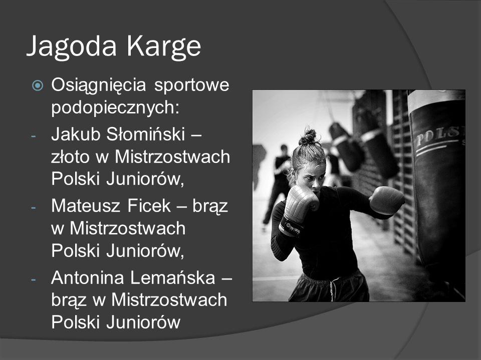 Jagoda Karge Osiągnięcia sportowe podopiecznych: - Jakub Słomiński – złoto w Mistrzostwach Polski Juniorów, - Mateusz Ficek – brąz w Mistrzostwach Pol