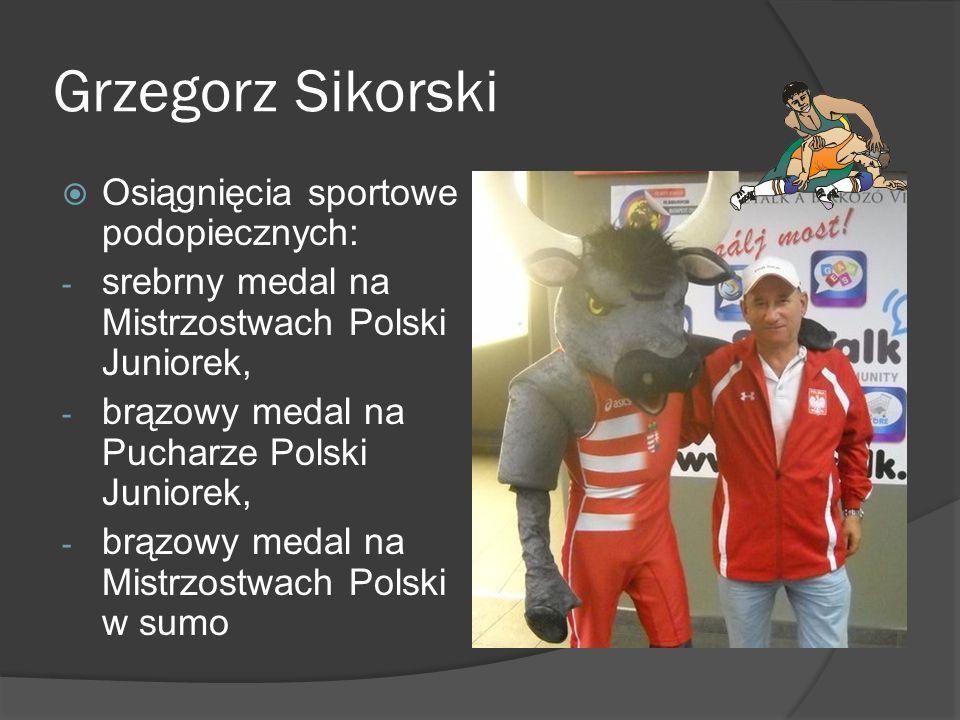 Grzegorz Sikorski Osiągnięcia sportowe podopiecznych: - srebrny medal na Mistrzostwach Polski Juniorek, - brązowy medal na Pucharze Polski Juniorek, -
