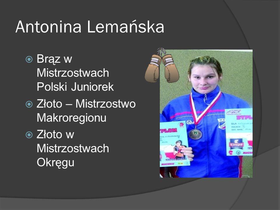 Antonina Lemańska Brąz w Mistrzostwach Polski Juniorek Złoto – Mistrzostwo Makroregionu Złoto w Mistrzostwach Okręgu