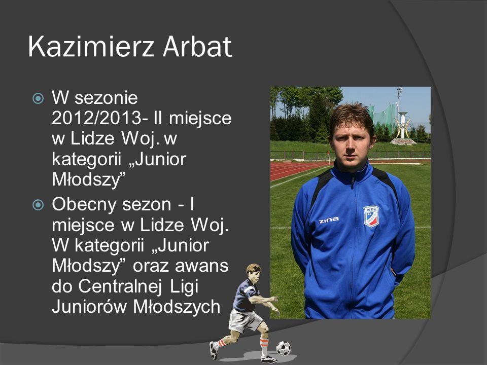 Kazimierz Arbat W sezonie 2012/2013- II miejsce w Lidze Woj. w kategorii Junior Młodszy Obecny sezon - I miejsce w Lidze Woj. W kategorii Junior Młods