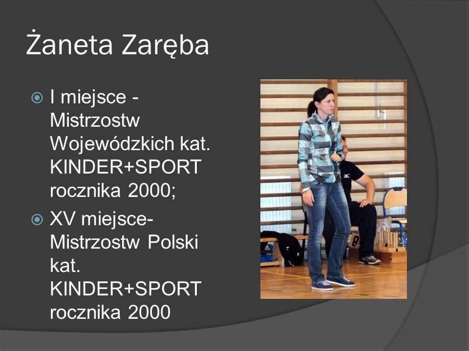 Żaneta Zaręba I miejsce - Mistrzostw Wojewódzkich kat. KINDER+SPORT rocznika 2000; XV miejsce- Mistrzostw Polski kat. KINDER+SPORT rocznika 2000