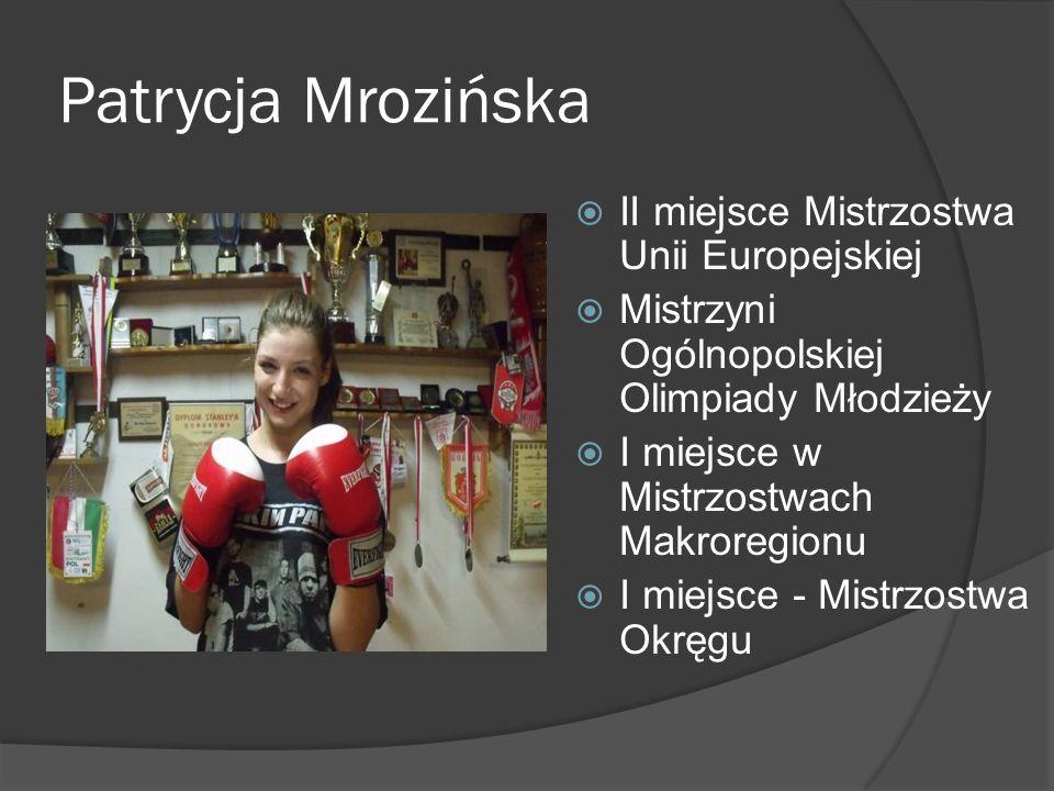 Patrycja Mrozińska II miejsce Mistrzostwa Unii Europejskiej Mistrzyni Ogólnopolskiej Olimpiady Młodzieży I miejsce w Mistrzostwach Makroregionu I miej