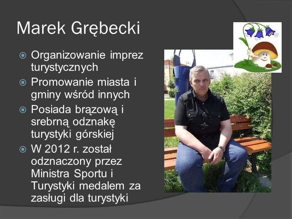 Marek Grębecki Organizowanie imprez turystycznych Promowanie miasta i gminy wśród innych Posiada brązową i srebrną odznakę turystyki górskiej W 2012 r