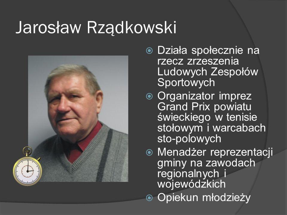 Jarosław Rządkowski Działa społecznie na rzecz zrzeszenia Ludowych Zespołów Sportowych Organizator imprez Grand Prix powiatu świeckiego w tenisie stoł