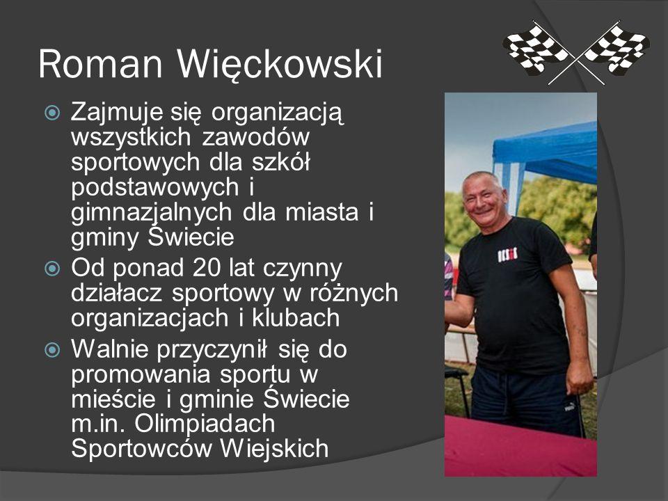 Roman Więckowski Zajmuje się organizacją wszystkich zawodów sportowych dla szkół podstawowych i gimnazjalnych dla miasta i gminy Świecie Od ponad 20 l