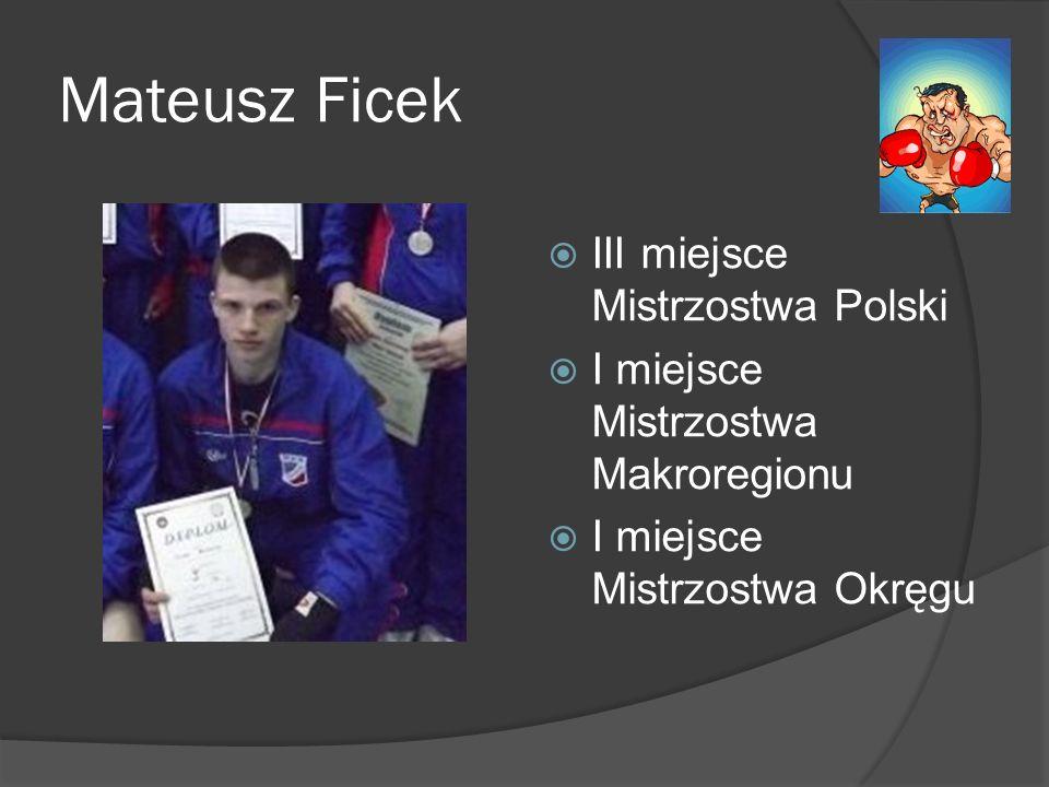 Mateusz Ficek III miejsce Mistrzostwa Polski I miejsce Mistrzostwa Makroregionu I miejsce Mistrzostwa Okręgu