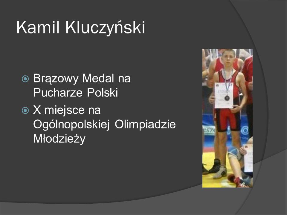 Kamil Kluczyński Brązowy Medal na Pucharze Polski X miejsce na Ogólnopolskiej Olimpiadzie Młodzieży