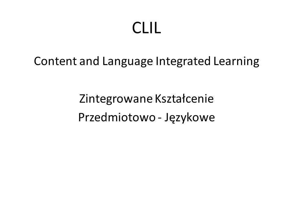 CLIL Content and Language Integrated Learning Zintegrowane Kształcenie Przedmiotowo - Językowe