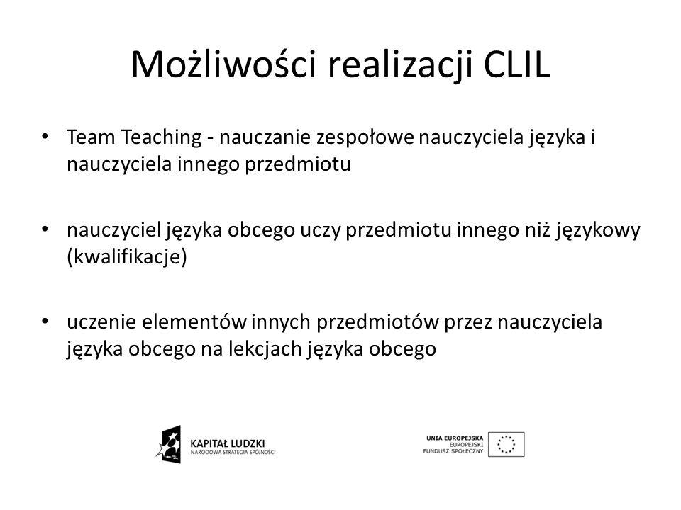 Możliwości realizacji CLIL Team Teaching - nauczanie zespołowe nauczyciela języka i nauczyciela innego przedmiotu nauczyciel języka obcego uczy przedm