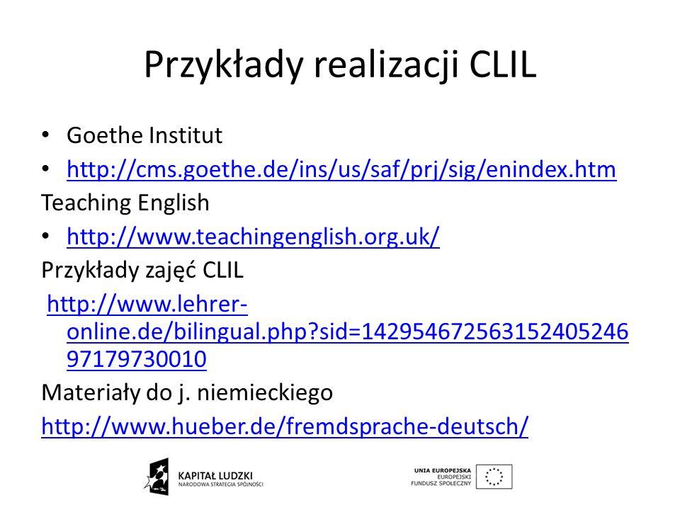 Przykłady realizacji CLIL Goethe Institut http://cms.goethe.de/ins/us/saf/prj/sig/enindex.htm Teaching English http://www.teachingenglish.org.uk/ Przy