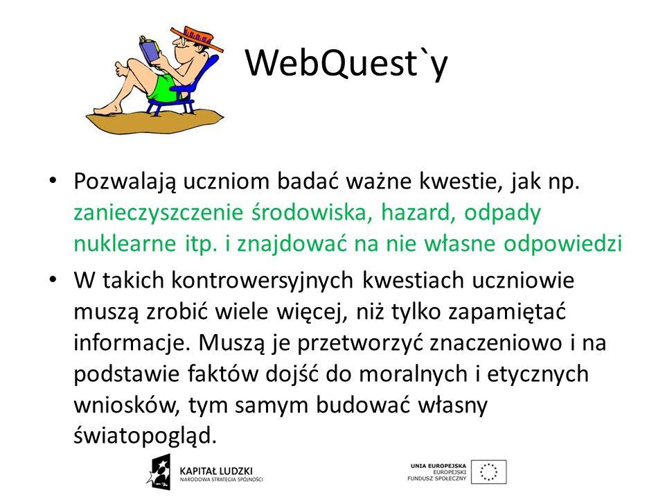 WebQuest`y Pozwalają uczniom badać ważne kwestie, jak np. zanieczyszczenie środowiska, hazard, odpady nuklearne itp. i znajdować na nie własne odpowie