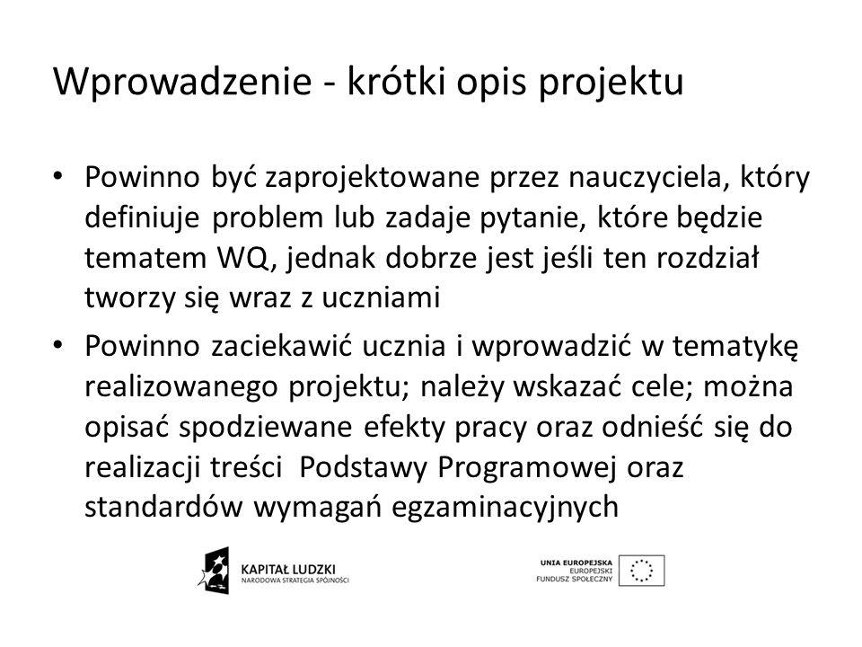 Wprowadzenie - krótki opis projektu Powinno być zaprojektowane przez nauczyciela, który definiuje problem lub zadaje pytanie, które będzie tematem WQ,