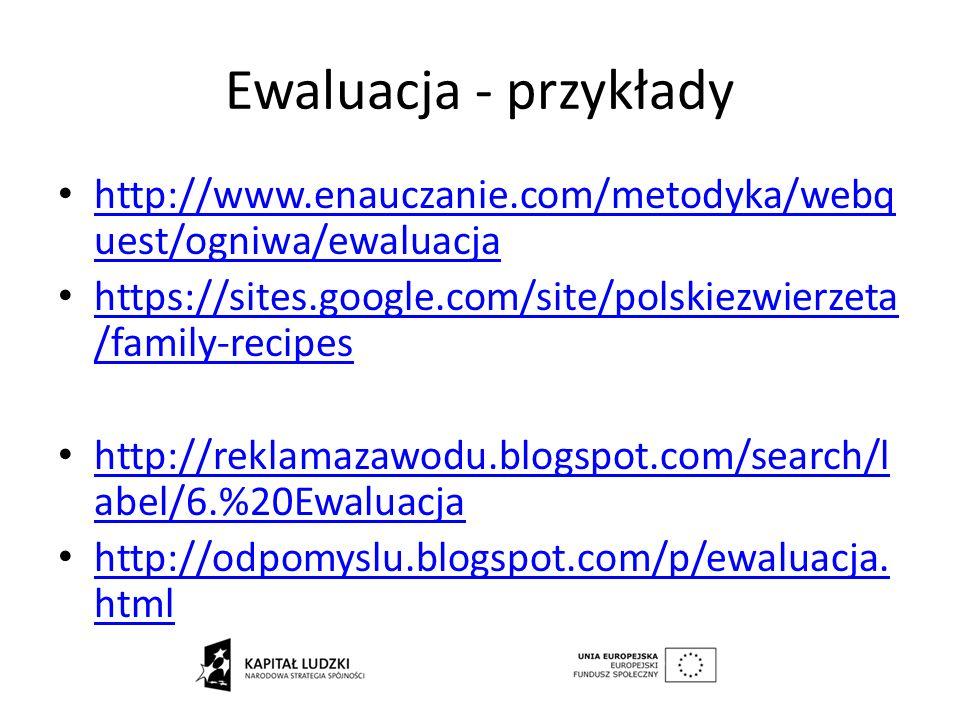 Ewaluacja - przykłady http://www.enauczanie.com/metodyka/webq uest/ogniwa/ewaluacja http://www.enauczanie.com/metodyka/webq uest/ogniwa/ewaluacja http