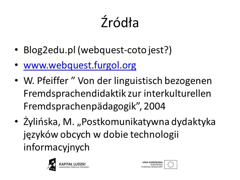 Źródła Blog2edu.pl (webquest-coto jest?) www.webquest.furgol.org W. Pfeiffer Von der linguistisch bezogenen Fremdsprachendidaktik zur interkulturellen