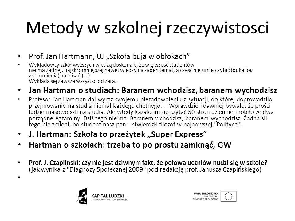 Metody w szkolnej rzeczywistosci Prof. Jan Hartmann, UJ Szkoła buja w obłokach Wykładowcy szkół wyższych wiedzą doskonale, że większość studentów nie