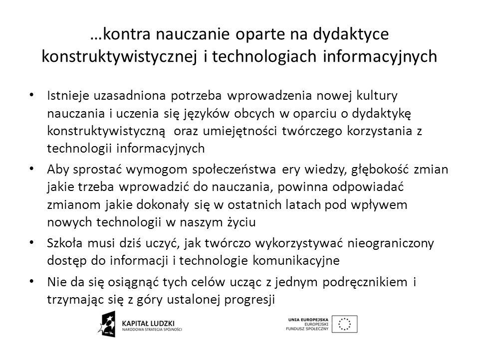 …kontra nauczanie oparte na dydaktyce konstruktywistycznej i technologiach informacyjnych Istnieje uzasadniona potrzeba wprowadzenia nowej kultury nau