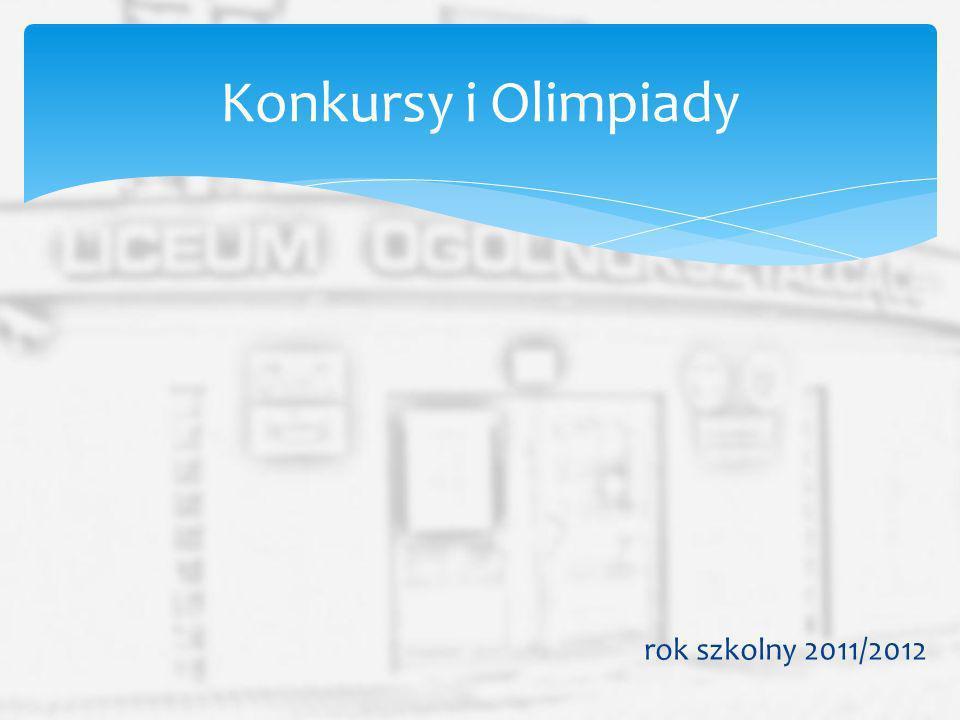 rok szkolny 2011/2012 Konkursy i Olimpiady
