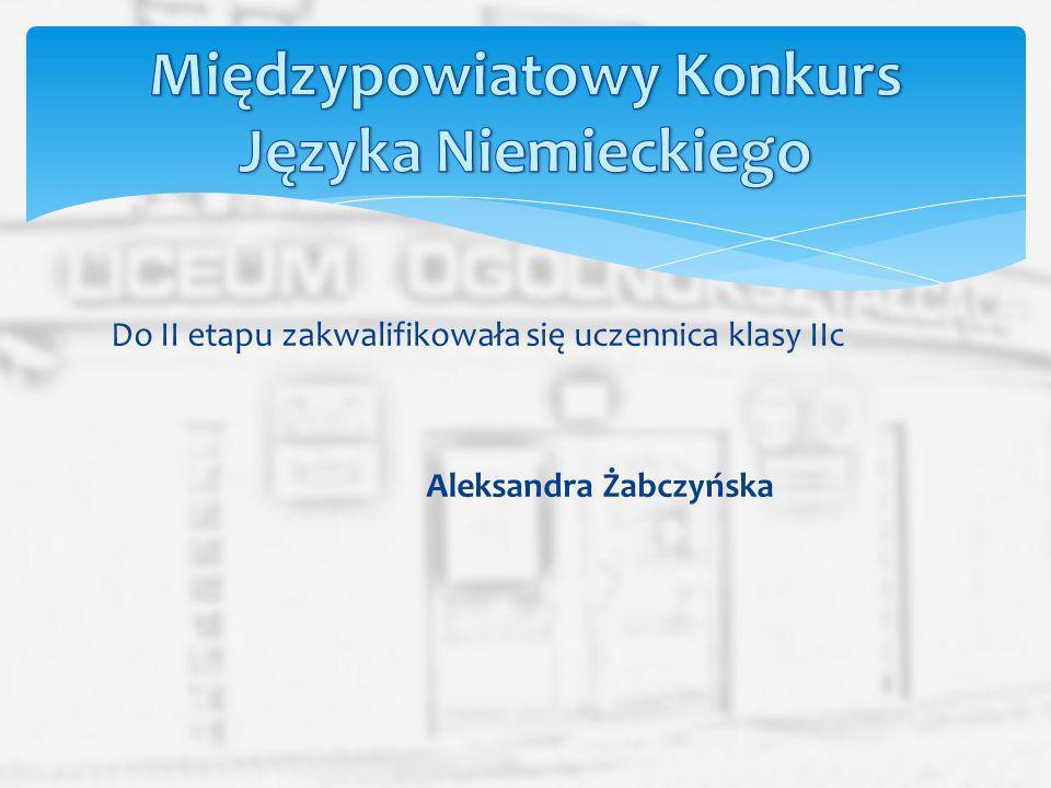 Do II etapu zakwalifikowała się uczennica klasy IIc Aleksandra Żabczyńska
