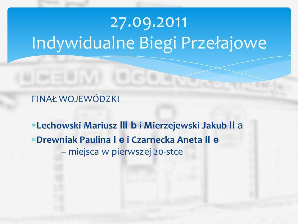 FINAŁ WOJEWÓDZKI Lechowski Mariusz III b i Mierzejewski Jakub II a Drewniak Paulina I e i Czarnecka Aneta II e – miejsca w pierwszej 20-stce 27.09.201
