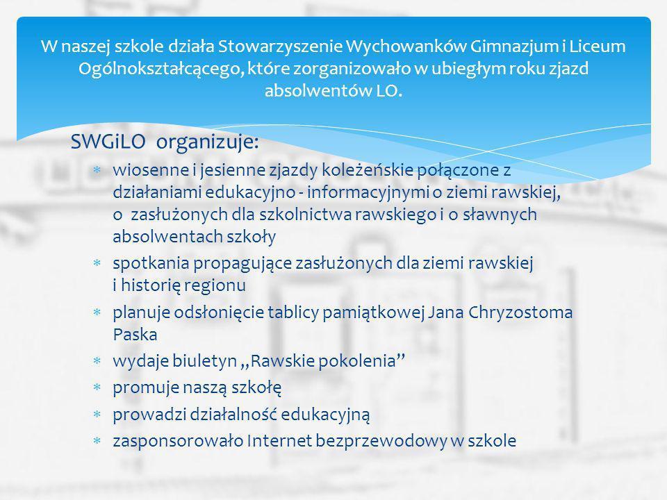SWGiLO organizuje: wiosenne i jesienne zjazdy koleżeńskie połączone z działaniami edukacyjno - informacyjnymi o ziemi rawskiej, o zasłużonych dla szko
