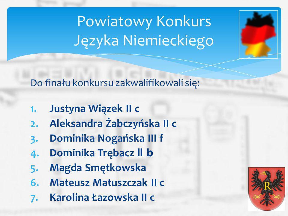Do finału konkursu zakwalifikowali się: 1.Justyna Wiązek II c 2.Aleksandra Żabczyńska II c 3.Dominika Nogańska III f 4.Dominika Trębacz II b 5.Magda S