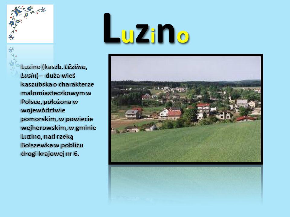 LuzinoLuzinoLuzinoLuzino LuzinoLuzinoLuzinoLuzino Luzino (kaszb. Lëzëno, Lusin) – duża wieś kaszubska o charakterze małomiasteczkowym w Polsce, położo