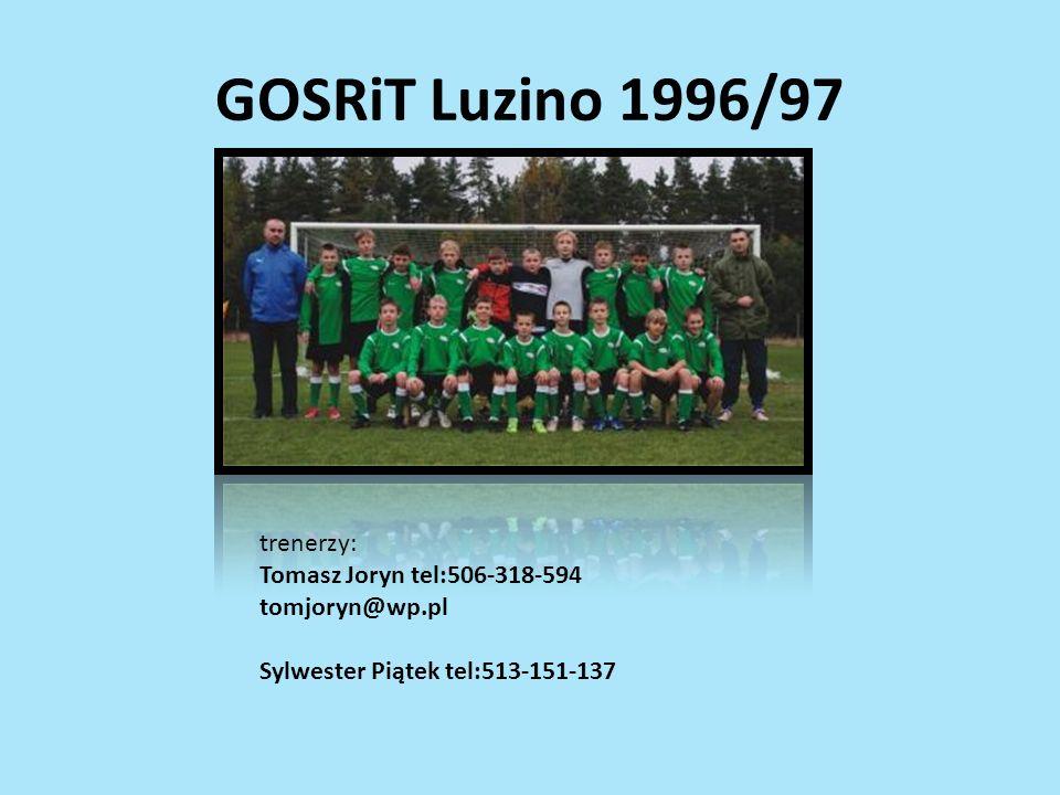 GOSRiT Luzino 1996/97 trenerzy: Tomasz Joryn tel:506-318-594 tomjoryn@wp.pl Sylwester Piątek tel:513-151-137