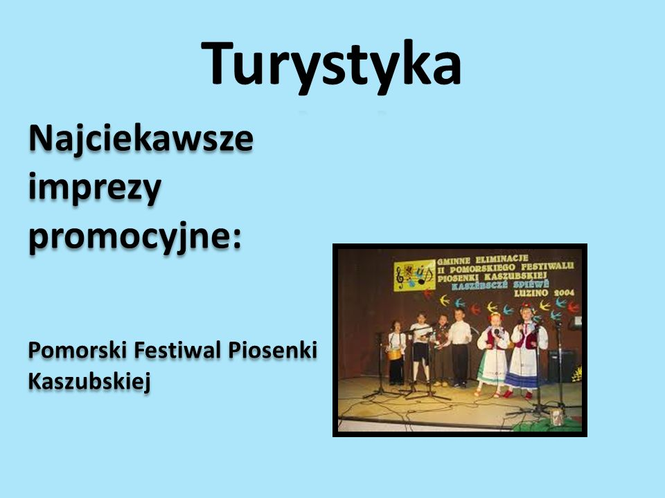 Najciekawsze imprezy promocyjne: Pomorski Festiwal Piosenki Kaszubskiej Najciekawsze imprezy promocyjne: Pomorski Festiwal Piosenki Kaszubskiej