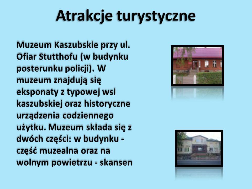 Atrakcje turystyczne Muzeum Kaszubskie przy ul. Ofiar Stutthofu (w budynku posterunku policji). W muzeum znajdują się eksponaty z typowej wsi kaszubsk