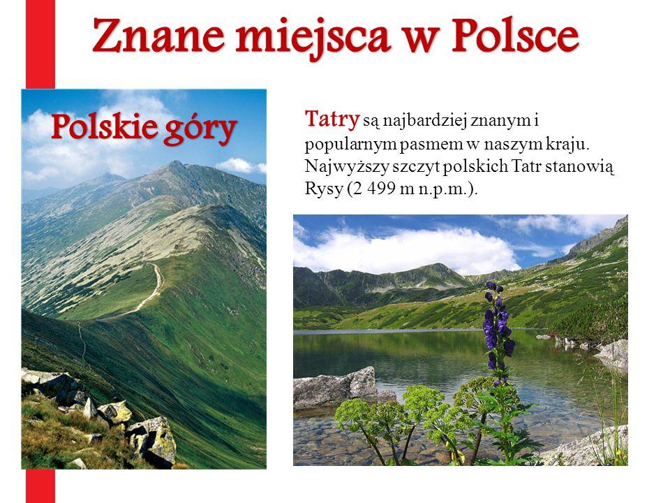 Tatry są najbardziej znanym i popularnym pasmem w naszym kraju. Najwyższy szczyt polskich Tatr stanowią Rysy (2 499 m n.p.m.).