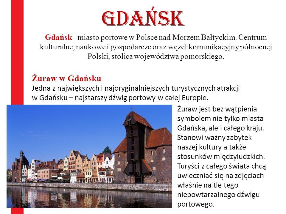 Gdansk Gdańsk– miasto portowe w Polsce nad Morzem Bałtyckim. Centrum kulturalne, naukowe i gospodarcze oraz węzeł komunikacyjny północnej Polski, stol