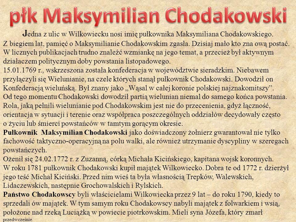 J edna z ulic w Wilkowiecku nosi imię pułkownika Maksymiliana Chodakowskiego. Z biegiem lat, pamięć o Maksymilianie Chodakowskim zgasła. Dzisiaj mało