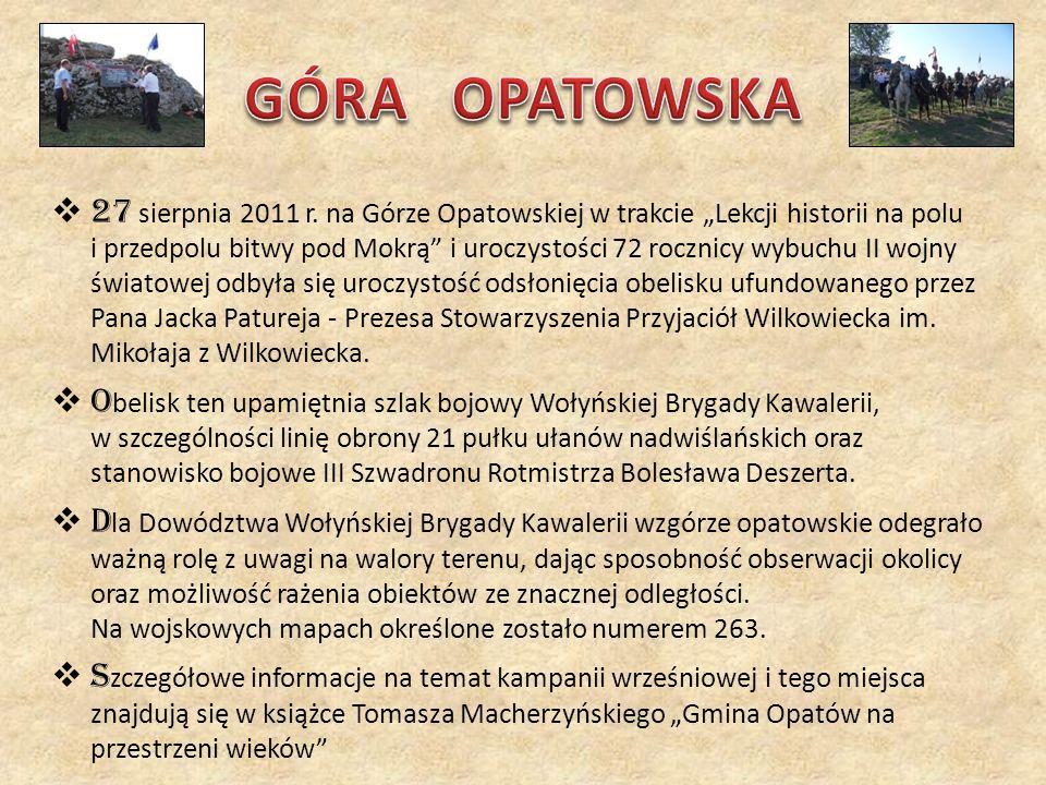 27 sierpnia 2011 r. na Górze Opatowskiej w trakcie Lekcji historii na polu i przedpolu bitwy pod Mokrą i uroczystości 72 rocznicy wybuchu II wojny świ