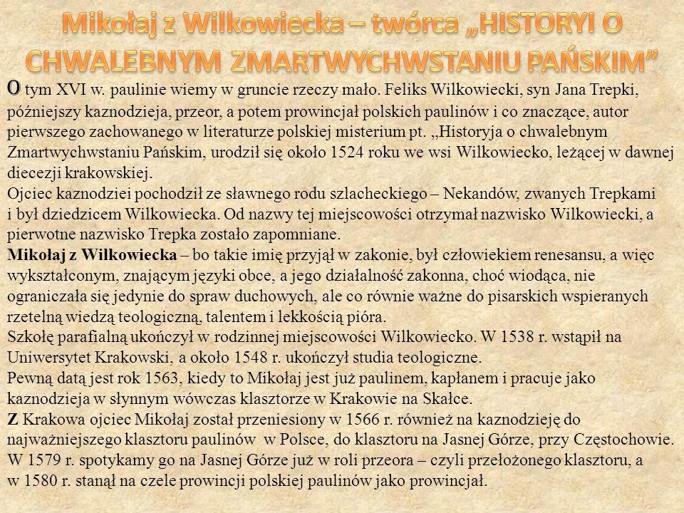 O tym XVI w. paulinie wiemy w gruncie rzeczy mało. Feliks Wilkowiecki, syn Jana Trepki, późniejszy kaznodzieja, przeor, a potem prowincjał polskich pa