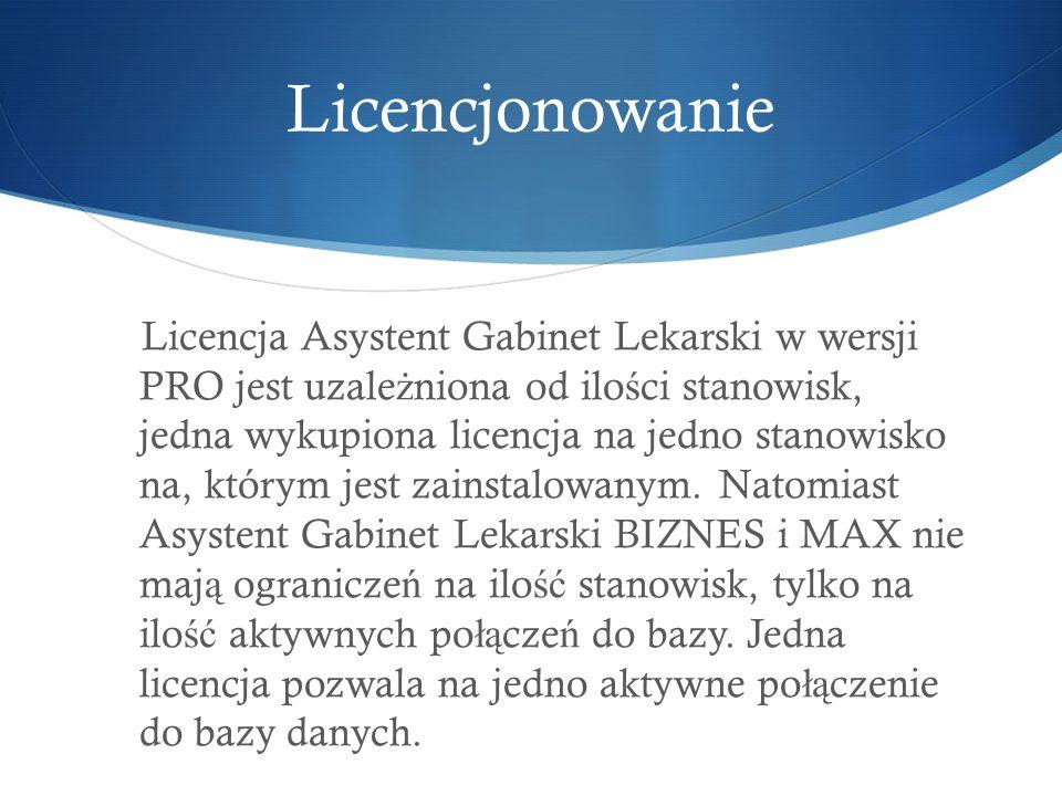 Licencjonowanie Licencja Asystent Gabinet Lekarski w wersji PRO jest uzale ż niona od ilo ś ci stanowisk, jedna wykupiona licencja na jedno stanowisko