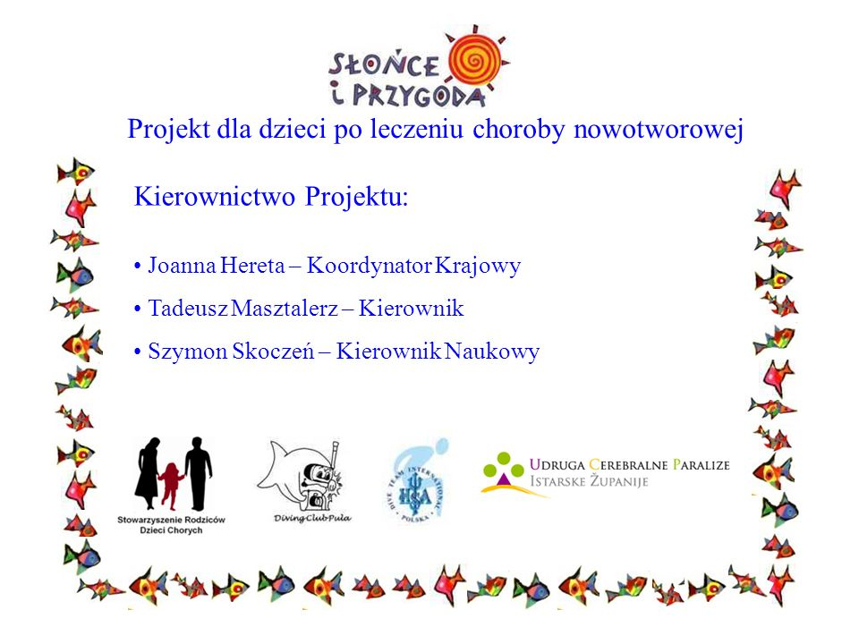 Projekt dla dzieci po leczeniu choroby nowotworowej Patronat honorowy: Jacek Majchrowski – Prezydent Miasta Krakowa Ivan Del Vechio – Ambasador Chorwacji w Polsce Patronat Medialny: Magazyn Nurkowanie