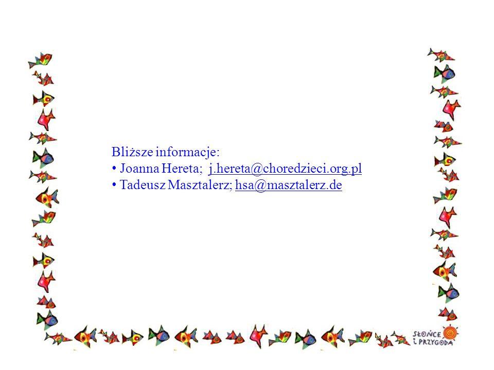 Bliższe informacje: Joanna Hereta; j.hereta@choredzieci.org.plj.hereta@choredzieci.org.pl Tadeusz Masztalerz; hsa@masztalerz.dehsa@masztalerz.de