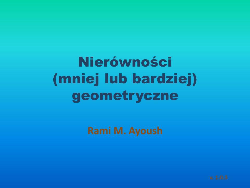Chociaż będziemy zajmować się nierównościami, które są związane w jakiś sposób z geometrią, na początek udowodnimy/przypomnimy kilka algebraicznych przykładów.