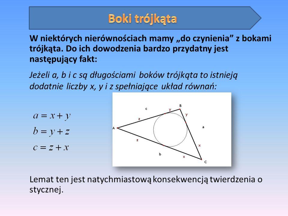 W niektórych nierównościach mamy do czynienia z bokami trójkąta. Do ich dowodzenia bardzo przydatny jest następujący fakt: Jeżeli a, b i c są długości