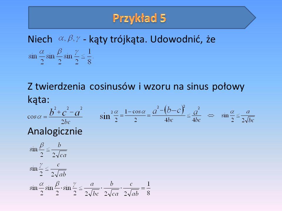 Niech - kąty trójkąta. Udowodnić, że Z twierdzenia cosinusów i wzoru na sinus połowy kąta: Analogicznie