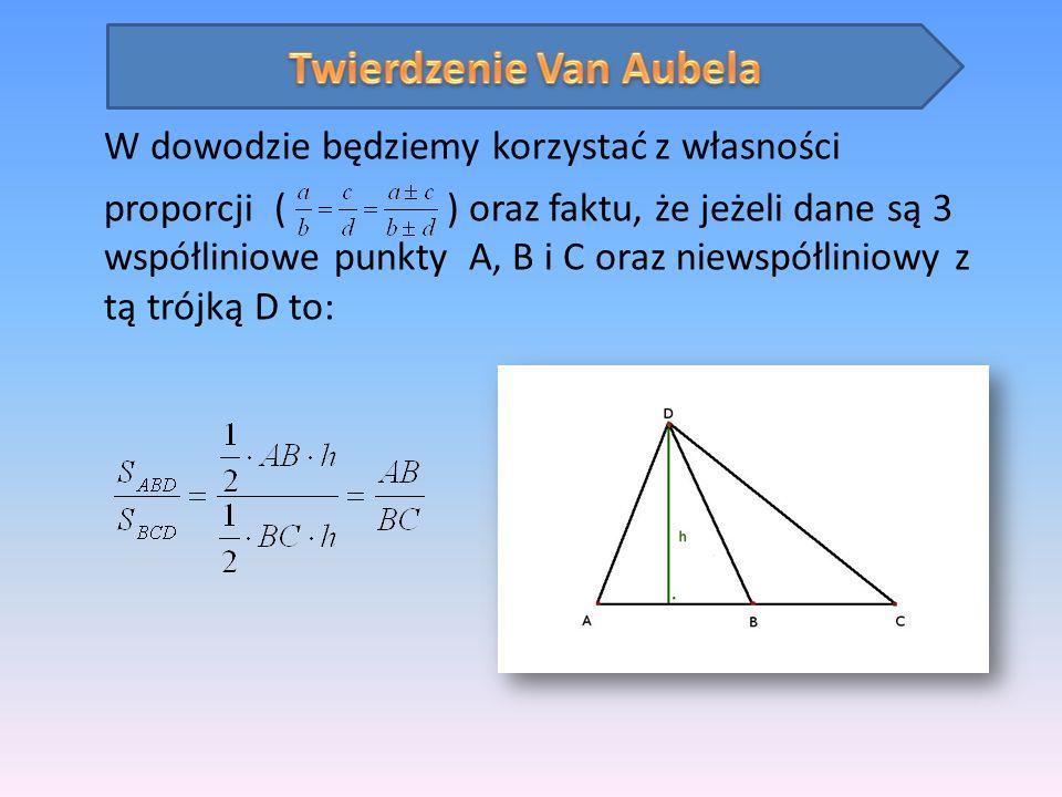 W dowodzie będziemy korzystać z własności proporcji ( ) oraz faktu, że jeżeli dane są 3 współliniowe punkty A, B i C oraz niewspółliniowy z tą trójką