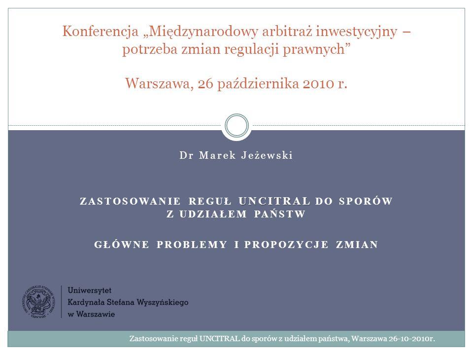 Specyfika arbitrażu z udziałem państwa Zastosowanie reguł UNCITRAL do sporów z udziałem państwa, Warszawa 26-10-2010r.