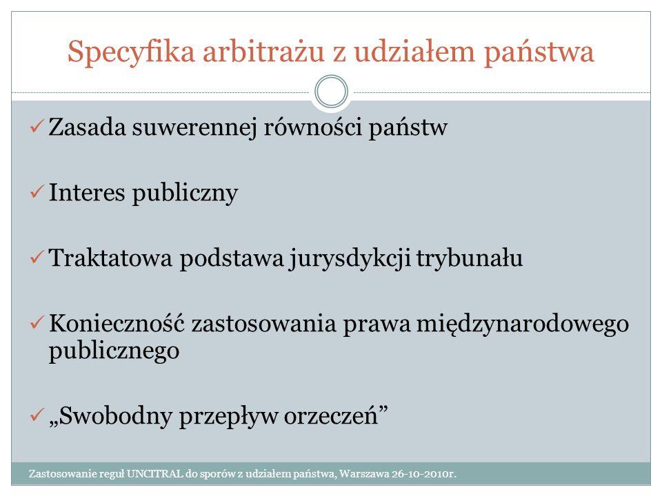 Specyfika arbitrażu handlowego Zastosowanie reguł UNCITRAL do sporów z udziałem państwa, Warszawa 26-10-2010r.