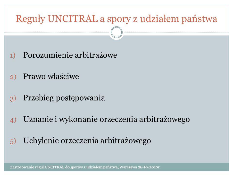 Reguły UNCITRAL a spory z udziałem państwa Zastosowanie reguł UNCITRAL do sporów z udziałem państwa, Warszawa 26-10-2010r. 1) Porozumienie arbitrażowe