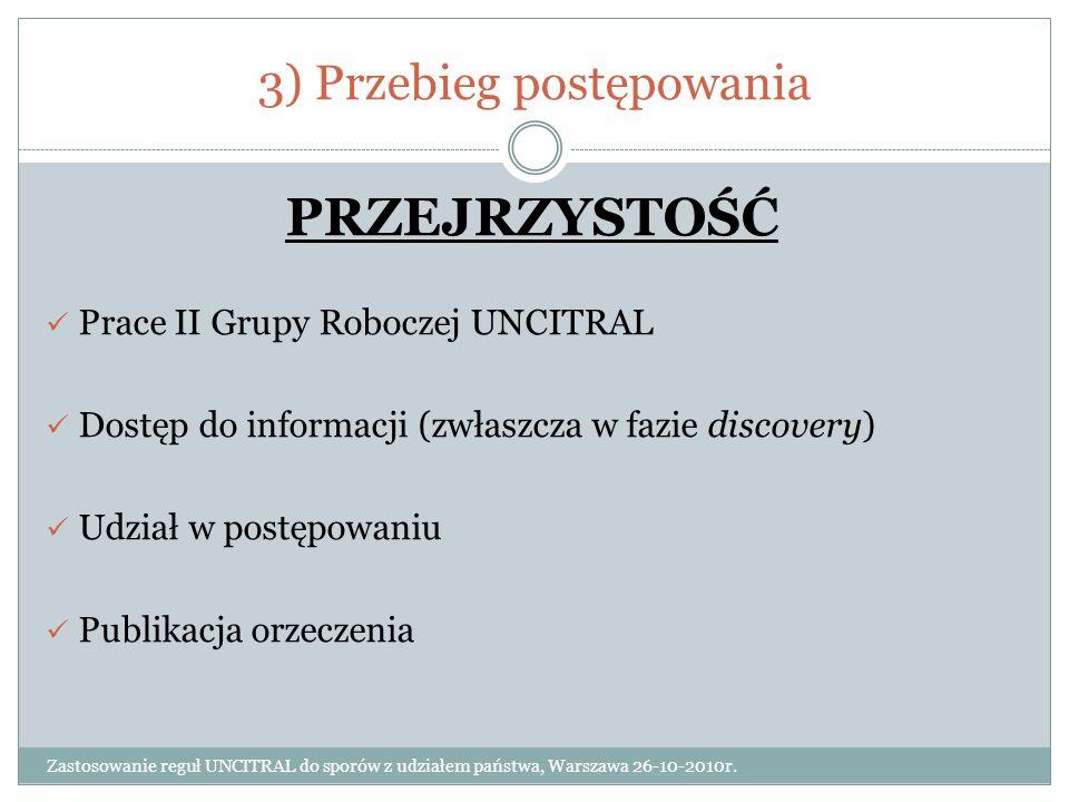 3) Przebieg postępowania Zastosowanie reguł UNCITRAL do sporów z udziałem państwa, Warszawa 26-10-2010r. PRZEJRZYSTOŚĆ Prace II Grupy Roboczej UNCITRA