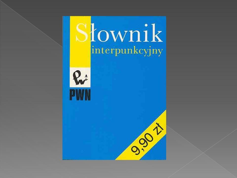 Słownik interpunkcyjny – słownik zawiera zasady przestankowania wraz z przykładami ich zastosowania.